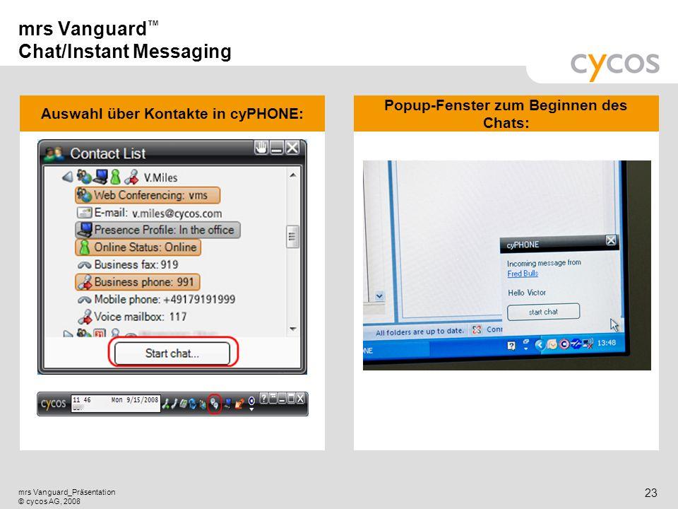 Kurztitel mrs Vanguard_Präsentation © cycos AG, 2008 22 Instant Messaging Beschleunigung der gesamten Unternehmenskommunikation Da Kommunikation währe