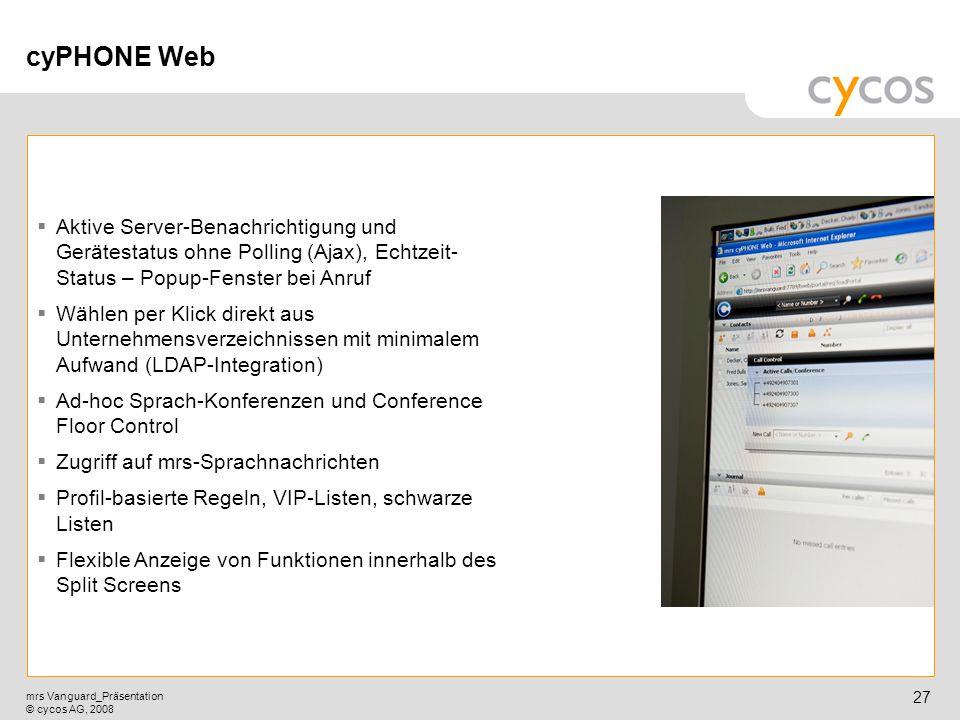 Kurztitel mrs Vanguard_Präsentation © cycos AG, 2008 26 Ein Traum für IT-Administratoren bei großen Installationen! Ideal für heterogene ITK-Umgebunge