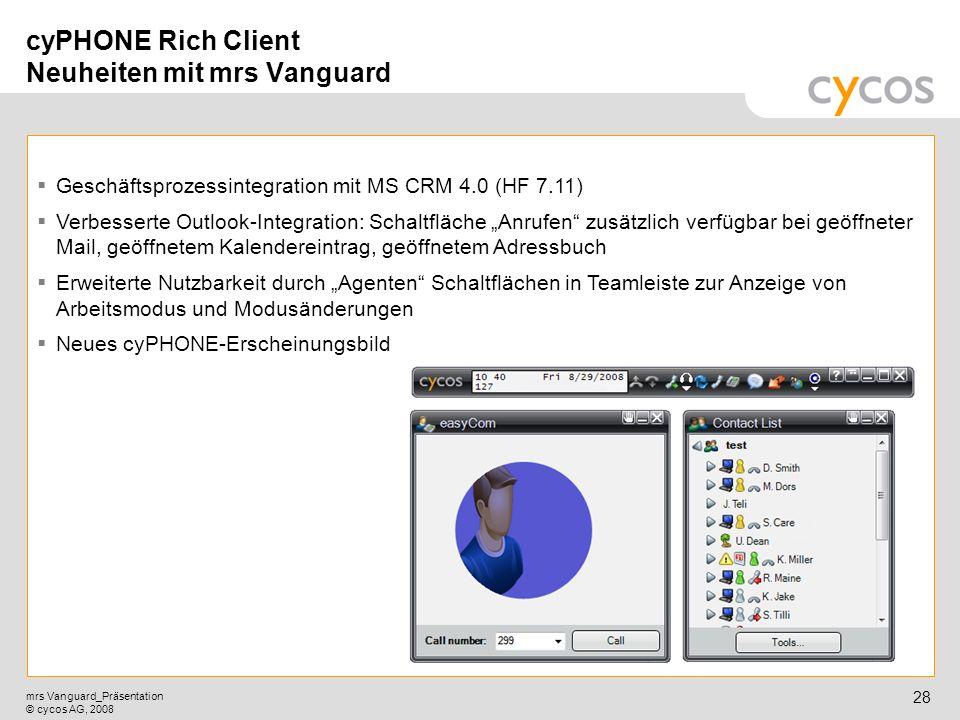 Kurztitel mrs Vanguard_Präsentation © cycos AG, 2008 27 cyPHONE Web Aktive Server-Benachrichtigung und Gerätestatus ohne Polling (Ajax), Echtzeit- Sta
