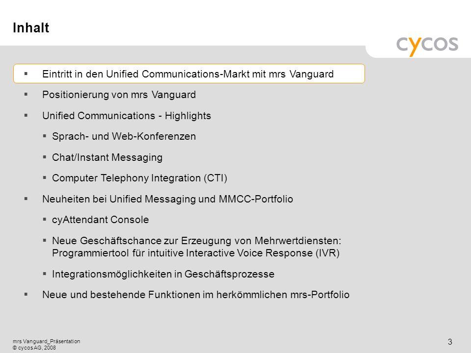 Kurztitel mrs Vanguard_Präsentation © cycos AG, 2008 2 Kernaussagen zu mrs Vanguard Mit mrs Vanguard bietet cycos: Die umfassendste UC–Lösung im Singl