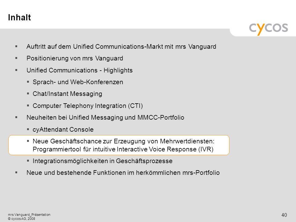 Kurztitel mrs Vanguard_Präsentation © cycos AG, 2008 39 cyAttendant Console Kernpunkte Komfortable Attendant Console (Vermittlungsarbeitsplatz) auf Gr