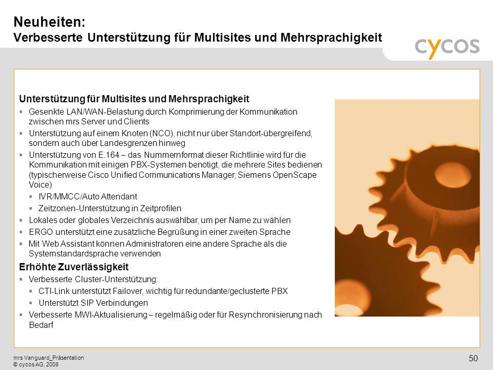 Kurztitel mrs Vanguard_Präsentation © cycos AG, 2008 49 Neuheiten: cyPHONE Verbesserte Groupware-Integration: Innerhalb von MS Outlook kann ein Wählvo