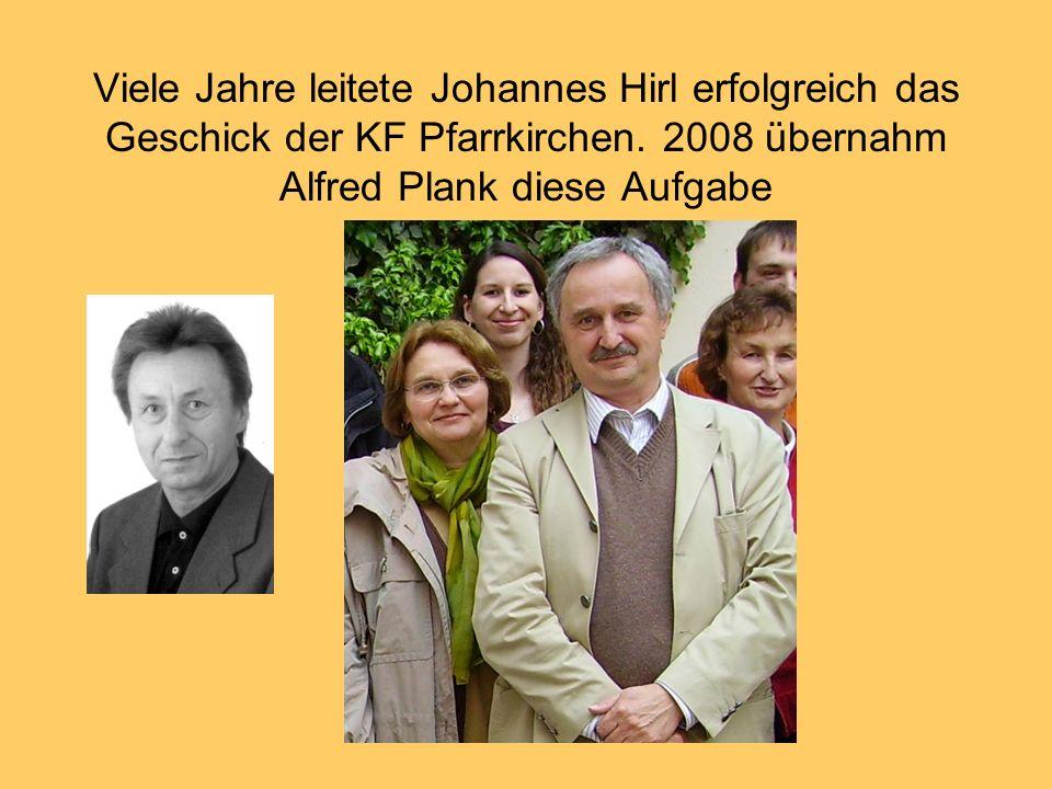 Viele Jahre leitete Johannes Hirl erfolgreich das Geschick der KF Pfarrkirchen. 2008 übernahm Alfred Plank diese Aufgabe