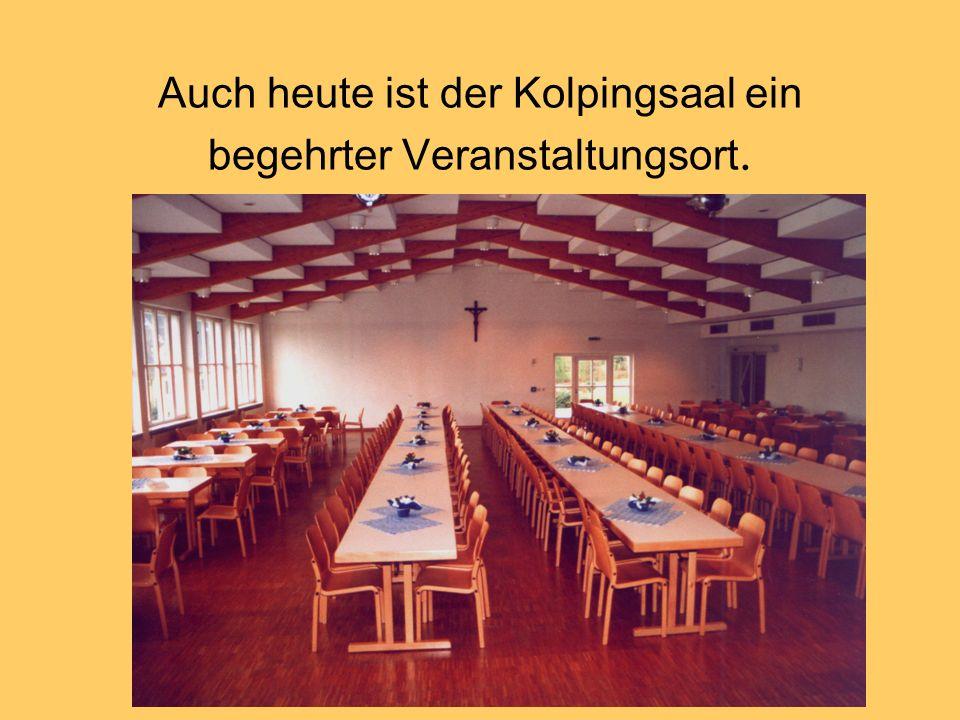 Auch heute ist der Kolpingsaal ein begehrter Veranstaltungsort.