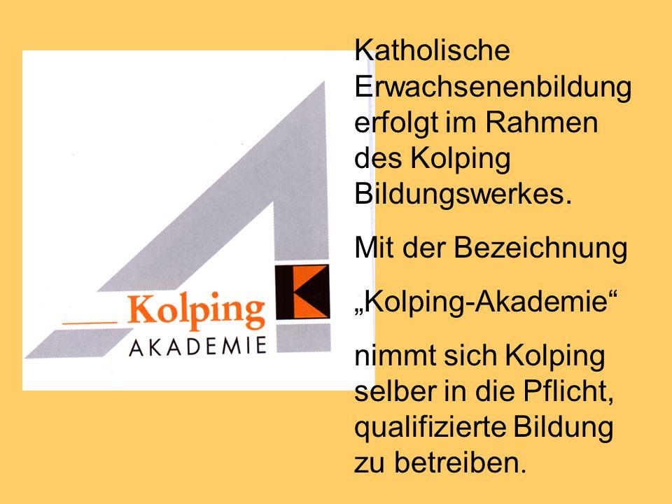 Katholische Erwachsenenbildung erfolgt im Rahmen des Kolping Bildungswerkes. Mit der Bezeichnung Kolping-Akademie nimmt sich Kolping selber in die Pfl