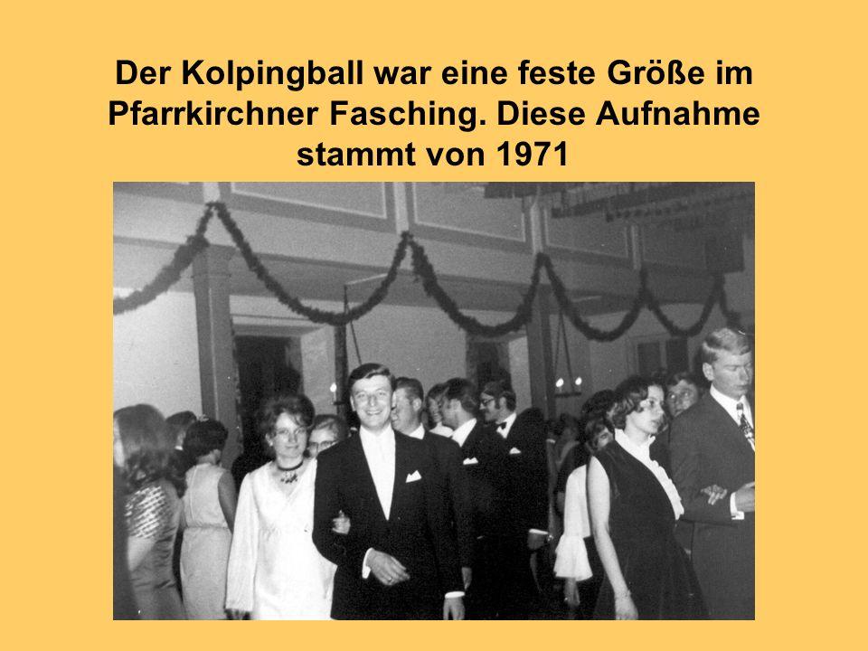 Der Kolpingball war eine feste Größe im Pfarrkirchner Fasching. Diese Aufnahme stammt von 1971
