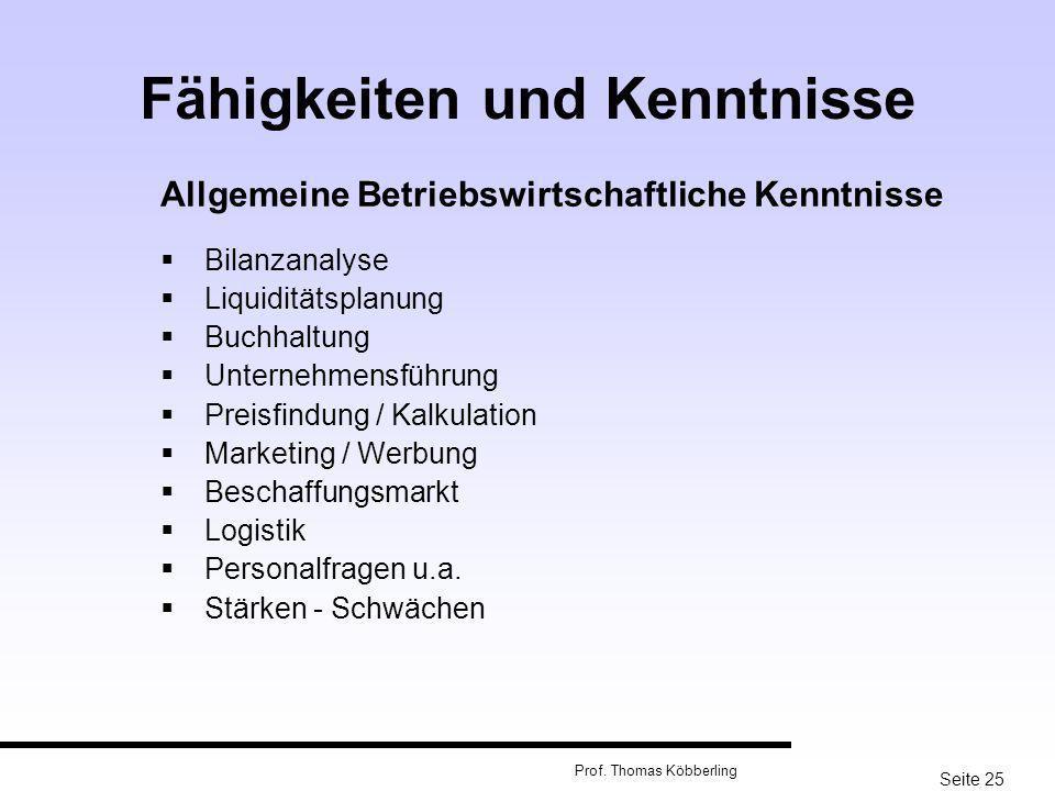 Seite 25 Prof. Thomas Köbberling Fähigkeiten und Kenntnisse Allgemeine Betriebswirtschaftliche Kenntnisse Bilanzanalyse Liquiditätsplanung Buchhaltung