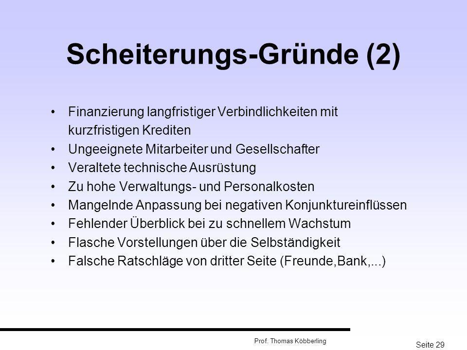 Seite 29 Prof. Thomas Köbberling Scheiterungs-Gründe (2) Finanzierung langfristiger Verbindlichkeiten mit kurzfristigen Krediten Ungeeignete Mitarbeit