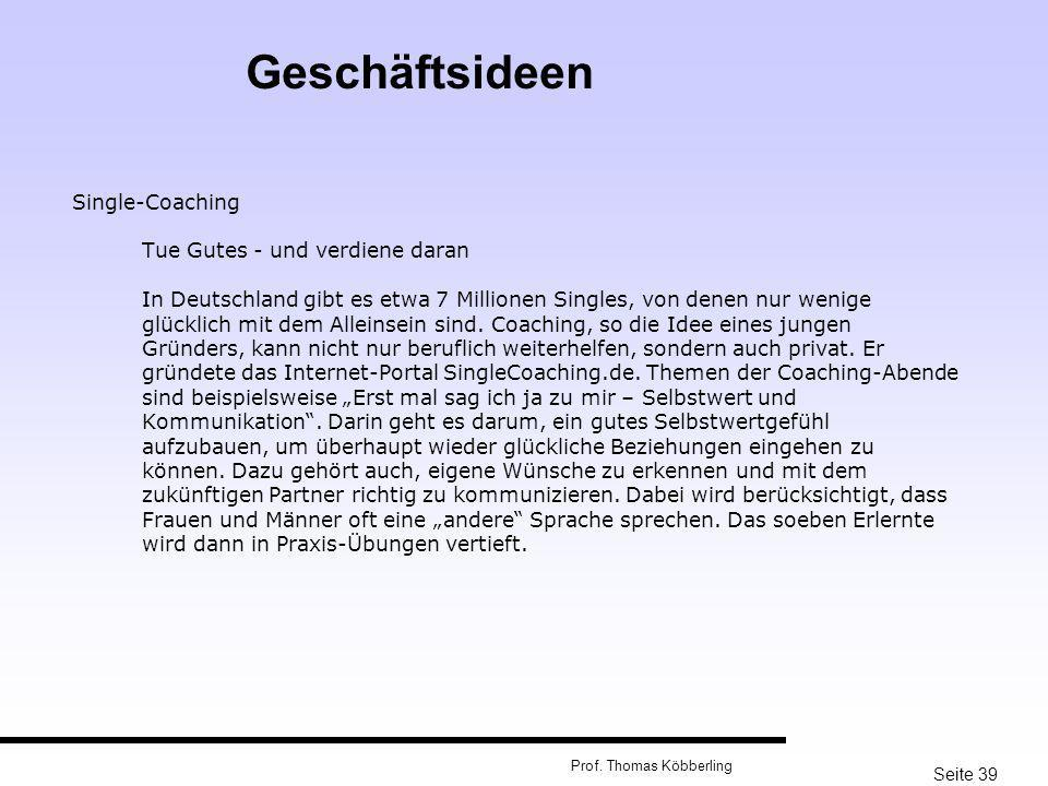 Seite 39 Prof. Thomas Köbberling Single-Coaching Tue Gutes - und verdiene daran In Deutschland gibt es etwa 7 Millionen Singles, von denen nur wenige