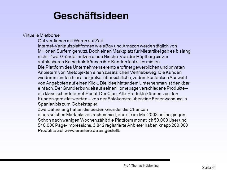 Seite 41 Prof. Thomas Köbberling Virtuelle Mietbörse Gut verdienen mit Waren auf Zeit Internet-Verkaufsplattformen wie eBay und Amazon werden täglich