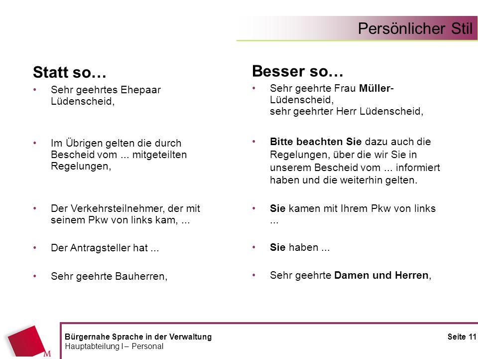 Persönlicher Stil Bürgernahe Sprache in der Verwaltung Seite 11 Hauptabteilung I – Personal Statt so… Sehr geehrtes Ehepaar Lüdenscheid, Im Übrigen ge