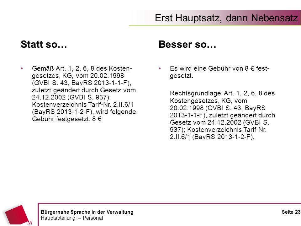 Erst Hauptsatz, dann Nebensatz Bürgernahe Sprache in der Verwaltung Seite 23 Hauptabteilung I – Personal Statt so… Gemäß Art. 1, 2, 6, 8 des Kosten- g