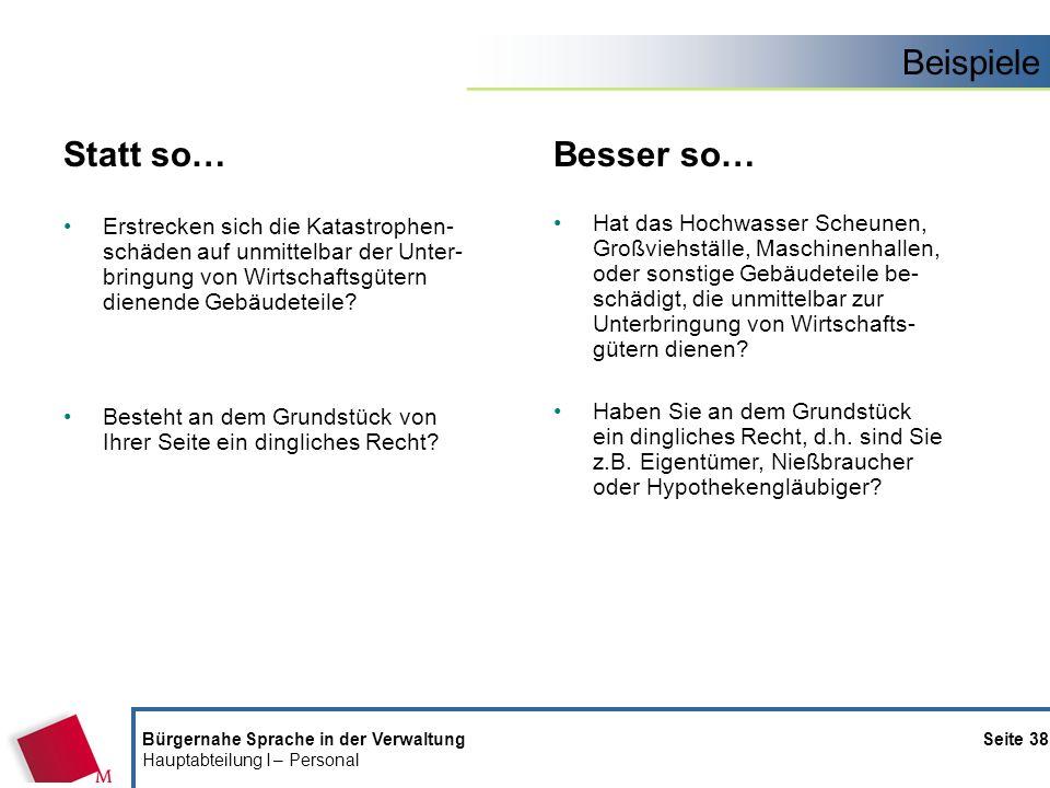 Beispiele Bürgernahe Sprache in der Verwaltung Seite 38 Hauptabteilung I – Personal Statt so… Erstrecken sich die Katastrophen- schäden auf unmittelba