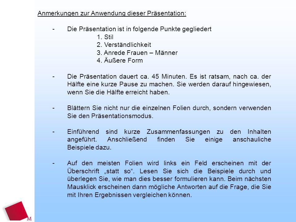 Anmerkungen zur Anwendung dieser Präsentation: - Die Präsentation ist in folgende Punkte gegliedert 1. Stil 2. Verständlichkeit 3. Anrede Frauen – Män