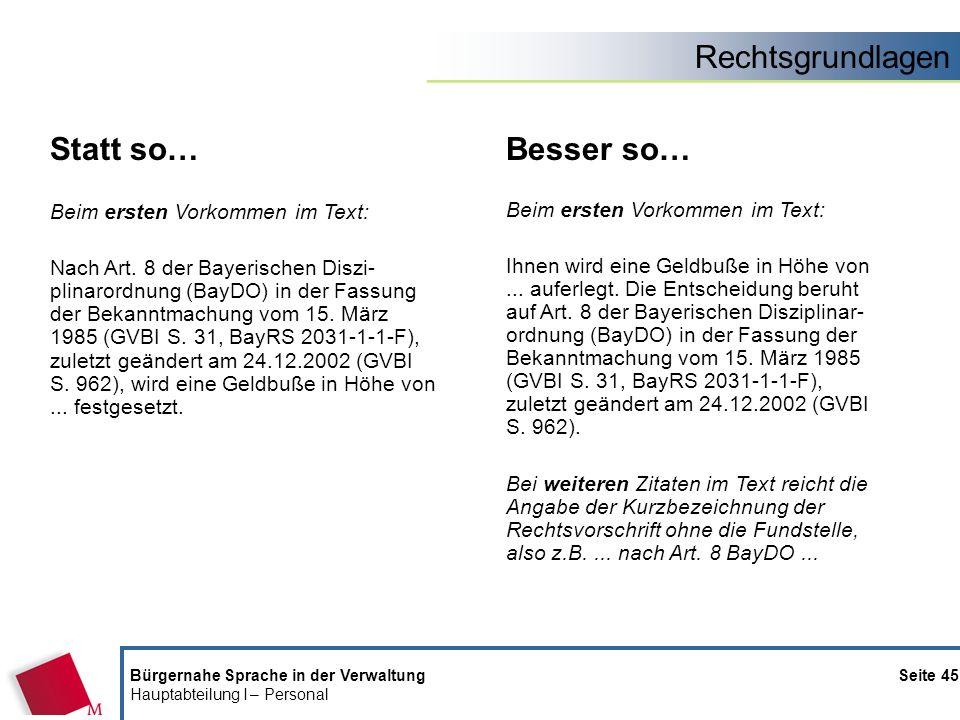 Rechtsgrundlagen Bürgernahe Sprache in der Verwaltung Seite 45 Hauptabteilung I – Personal Statt so… Beim ersten Vorkommen im Text: Nach Art. 8 der Ba