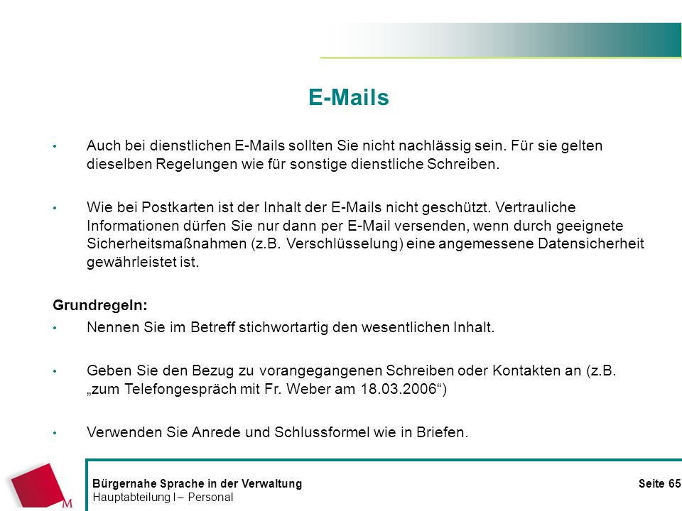 Bürgernahe Sprache in der Verwaltung Seite 65 Hauptabteilung I – Personal E-Mails Auch bei dienstlichen E-Mails sollten Sie nicht nachlässig sein. Für