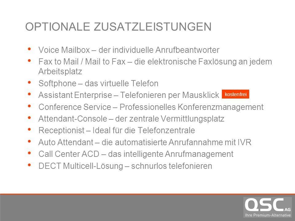 OPTIONALE ZUSATZLEISTUNGEN Voice Mailbox – der individuelle Anrufbeantworter Fax to Mail / Mail to Fax – die elektronische Faxlösung an jedem Arbeitsp