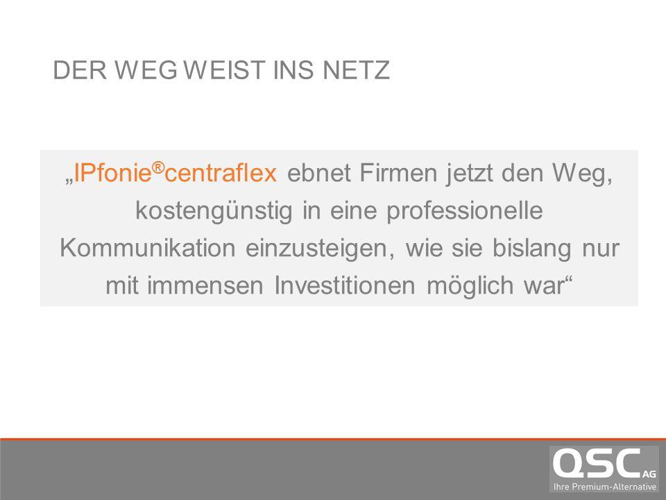 DER WEG WEIST INS NETZ IPfonie ® centraflex ebnet Firmen jetzt den Weg, kostengünstig in eine professionelle Kommunikation einzusteigen, wie sie bisla