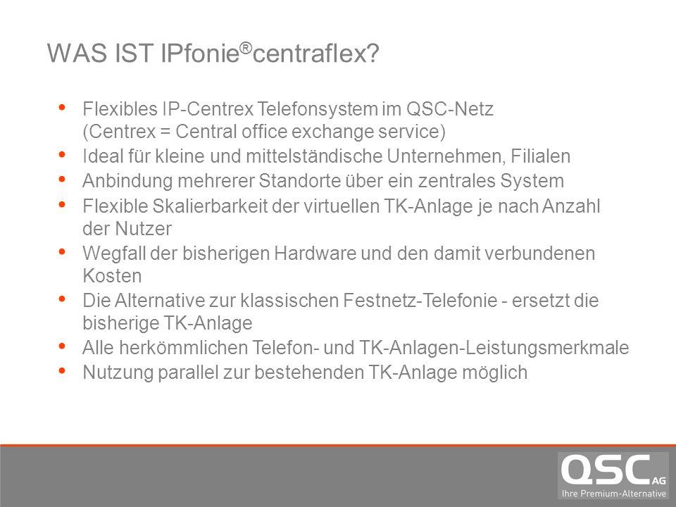 WAS IST IPfonie ® centraflex? Flexibles IP-Centrex Telefonsystem im QSC-Netz (Centrex = Central office exchange service) Ideal für kleine und mittelst