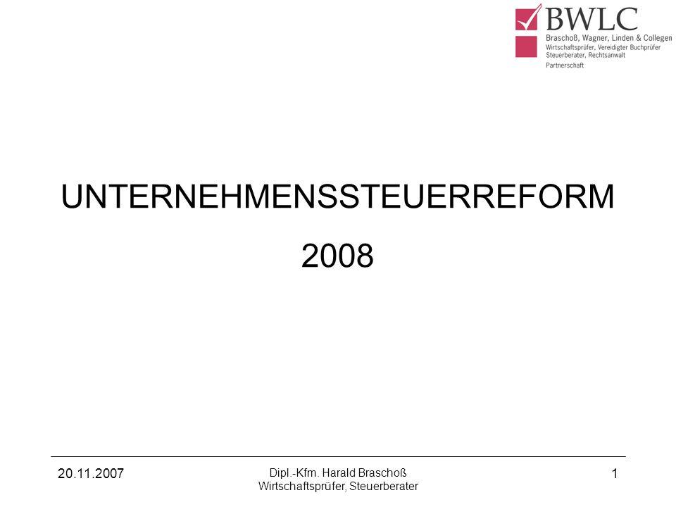 20.11.2007 Dipl.-Kfm. Harald Braschoß Wirtschaftsprüfer, Steuerberater 1 UNTERNEHMENSSTEUERREFORM 2008