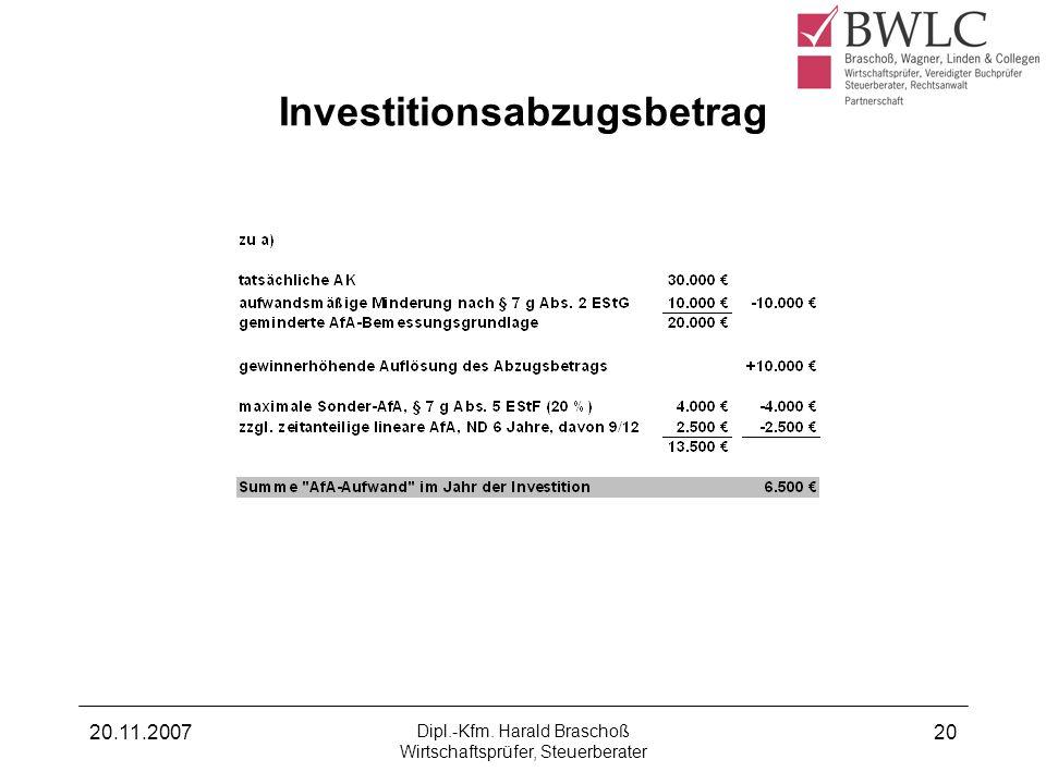 20.11.2007 Dipl.-Kfm. Harald Braschoß Wirtschaftsprüfer, Steuerberater 20 Investitionsabzugsbetrag