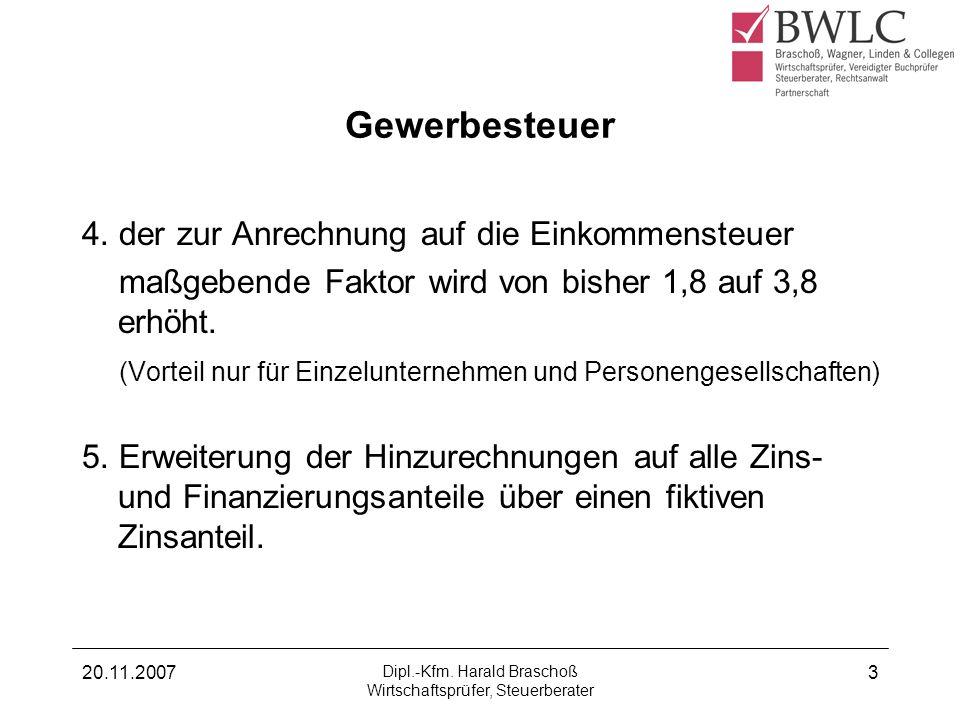 20.11.2007 Dipl.-Kfm. Harald Braschoß Wirtschaftsprüfer, Steuerberater 3 Gewerbesteuer 4. der zur Anrechnung auf die Einkommensteuer maßgebende Faktor