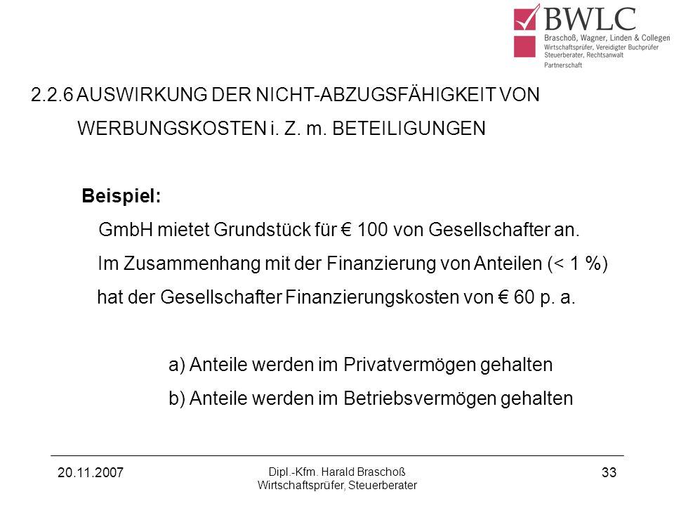 20.11.2007 Dipl.-Kfm. Harald Braschoß Wirtschaftsprüfer, Steuerberater 33 2.2.6 AUSWIRKUNG DER NICHT-ABZUGSFÄHIGKEIT VON WERBUNGSKOSTEN i. Z. m. BETEI