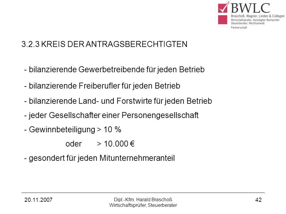 20.11.2007 Dipl.-Kfm. Harald Braschoß Wirtschaftsprüfer, Steuerberater 42 - bilanzierende Gewerbetreibende für jeden Betrieb - bilanzierende Freiberuf