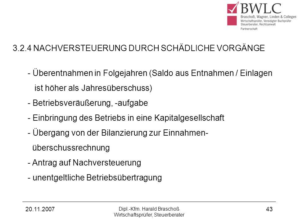 20.11.2007 Dipl.-Kfm. Harald Braschoß Wirtschaftsprüfer, Steuerberater 43 - Überentnahmen in Folgejahren (Saldo aus Entnahmen / Einlagen ist höher als
