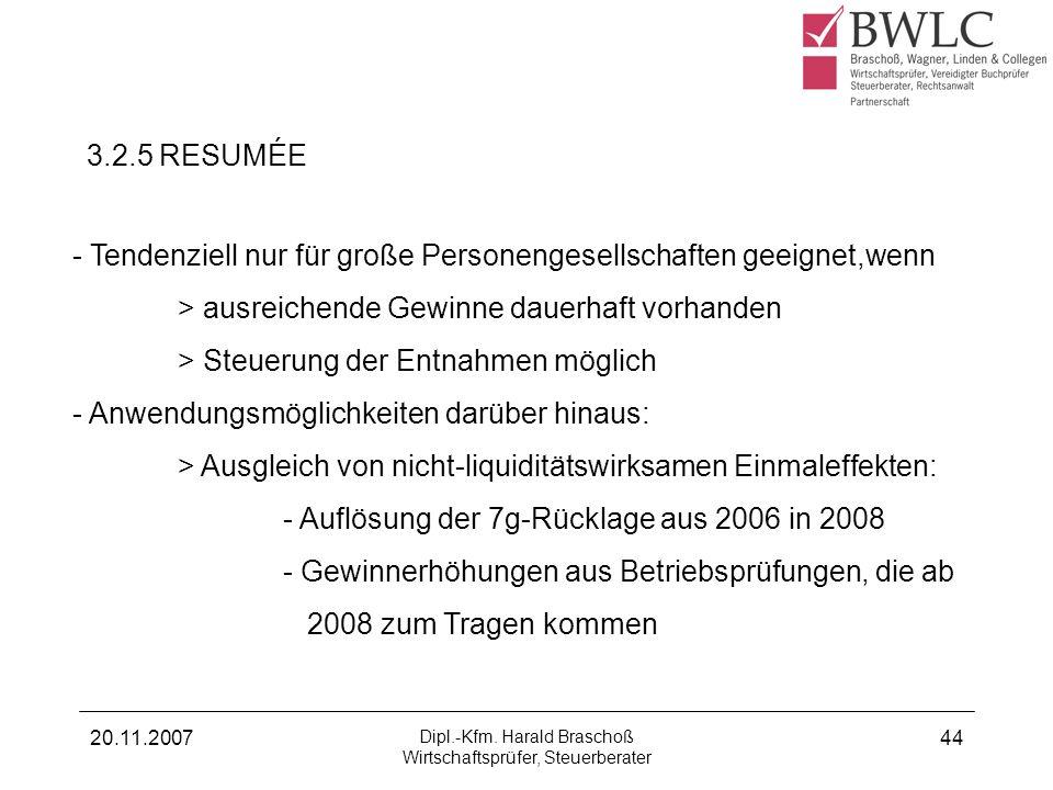 20.11.2007 Dipl.-Kfm. Harald Braschoß Wirtschaftsprüfer, Steuerberater 44 - Tendenziell nur für große Personengesellschaften geeignet,wenn > ausreiche