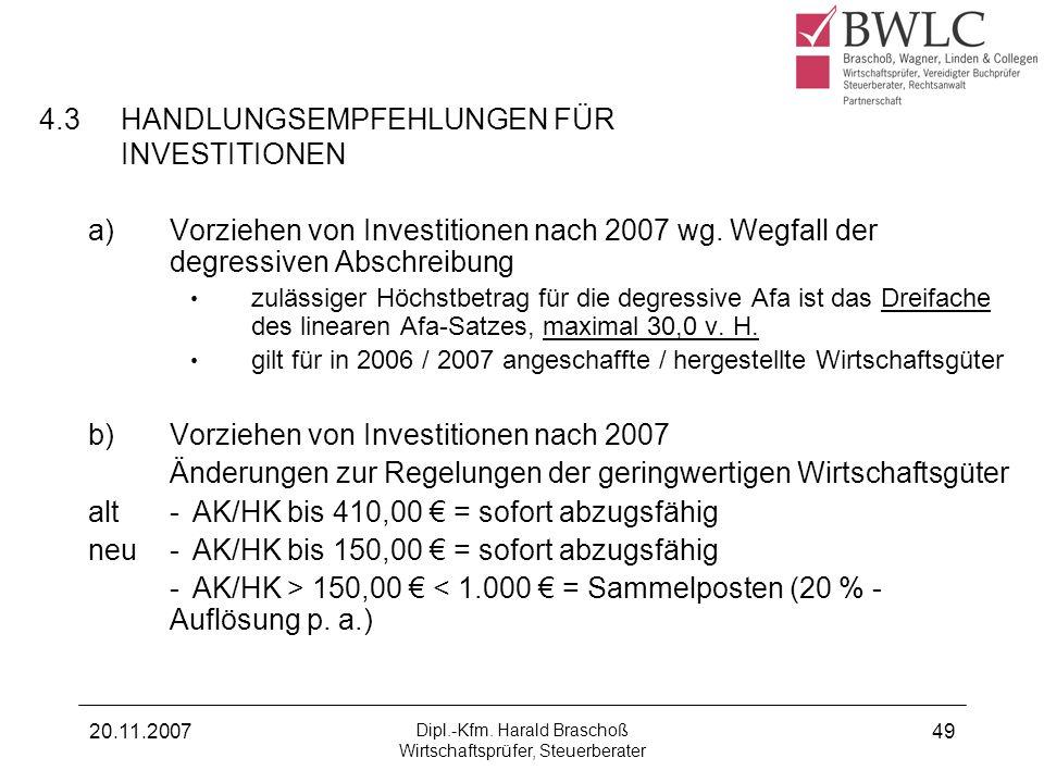 20.11.2007 Dipl.-Kfm. Harald Braschoß Wirtschaftsprüfer, Steuerberater 49 4.3HANDLUNGSEMPFEHLUNGEN FÜR INVESTITIONEN a)Vorziehen von Investitionen nac