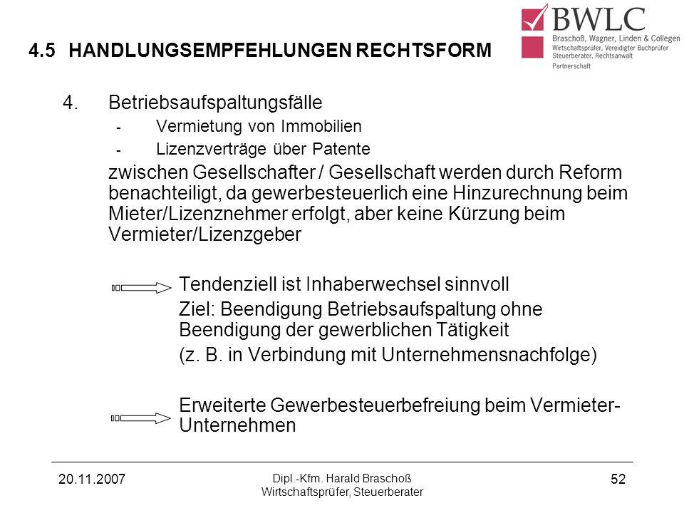 20.11.2007 Dipl.-Kfm. Harald Braschoß Wirtschaftsprüfer, Steuerberater 52 4.5HANDLUNGSEMPFEHLUNGEN RECHTSFORM 4.Betriebsaufspaltungsfälle - Vermietung