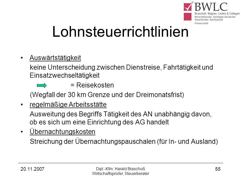20.11.2007 Dipl.-Kfm. Harald Braschoß Wirtschaftsprüfer, Steuerberater 55 Lohnsteuerrichtlinien Auswärtstätigkeit keine Unterscheidung zwischen Dienst