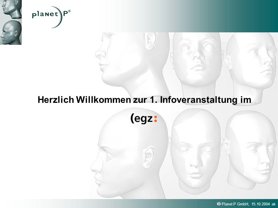 Planet P GmbH, 15.10.2004 ak Herzlich Willkommen zur 1. Infoveranstaltung im