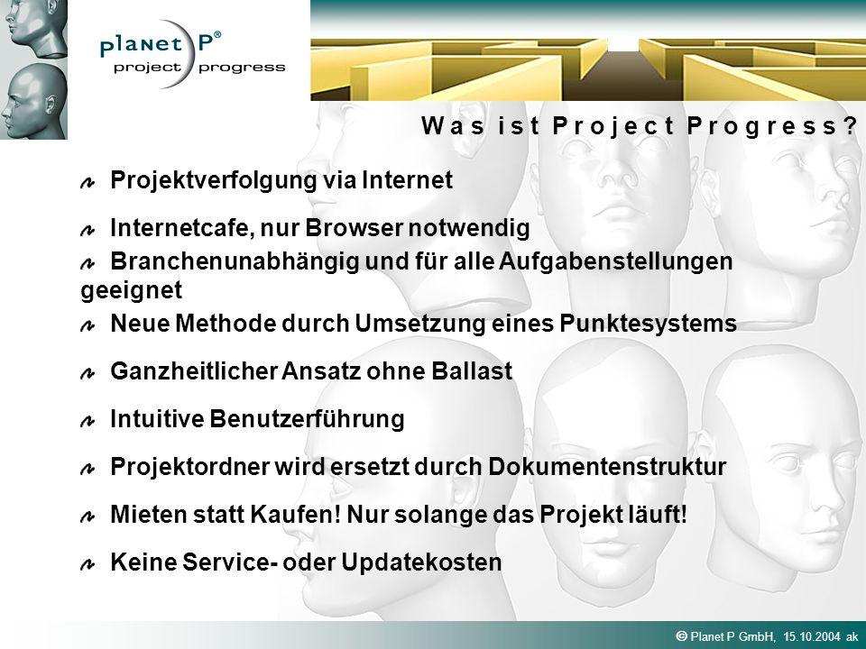 Planet P GmbH, 15.10.2004 ak W a s i s t P r o j e c t P r o g r e s s ? Projektverfolgung via Internet Neue Methode durch Umsetzung eines Punktesyste