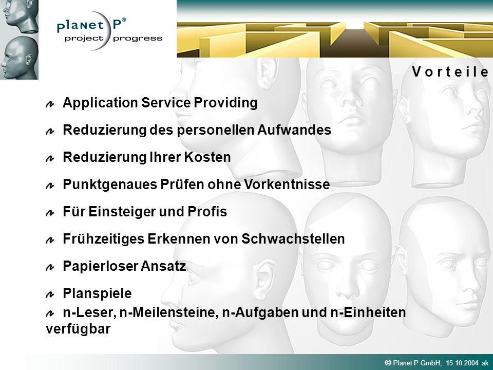 Planet P GmbH, 15.10.2004 ak V o r t e i l e Application Service Providing Punktgenaues Prüfen ohne Vorkentnisse Reduzierung Ihrer Kosten Reduzierung
