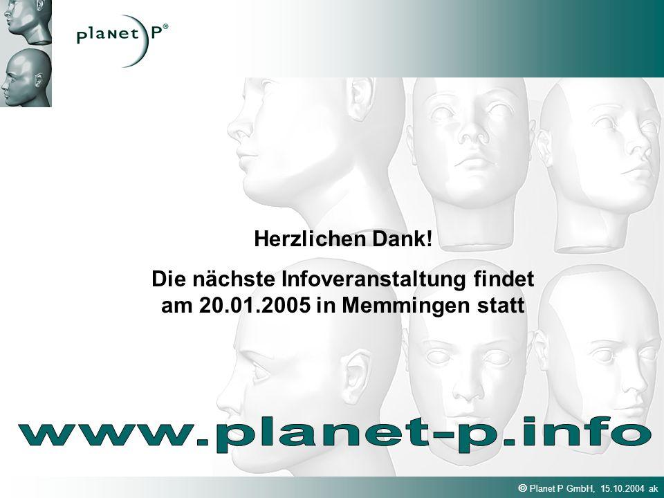 Planet P GmbH, 15.10.2004 ak Herzlichen Dank! Die nächste Infoveranstaltung findet am 20.01.2005 in Memmingen statt
