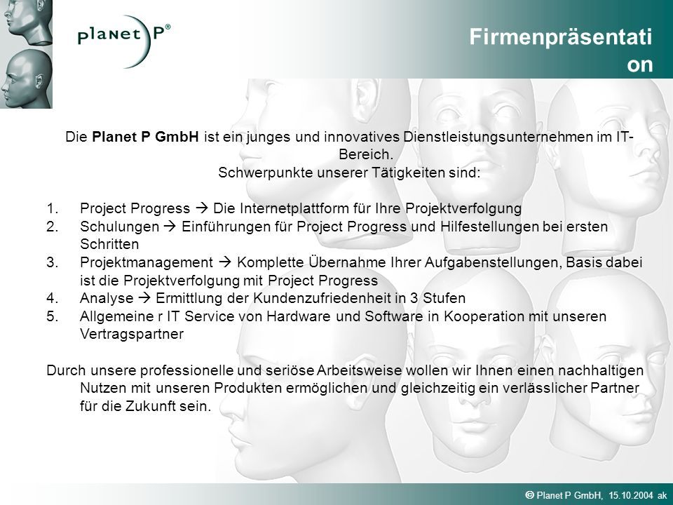 Firmenpräsentati on Die Planet P GmbH ist ein junges und innovatives Dienstleistungsunternehmen im IT- Bereich.