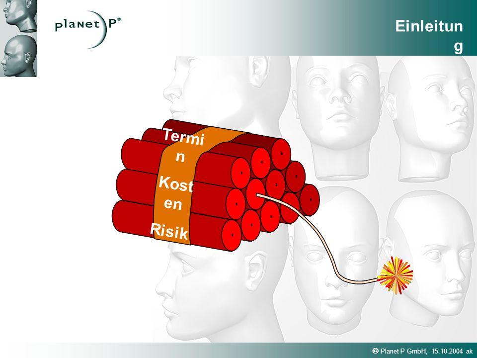 Planet P GmbH, 15.10.2004 ak Termi n Kost en Risik o Einleitun g