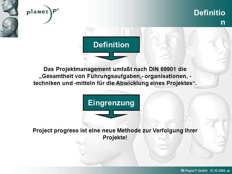 Planet P GmbH, 15.10.2004 ak Definition Das Projektmanagement umfaßt nach DIN 69901 die Gesamtheit von Führungsaufgaben,- organisationen, - techniken und -mitteln für die Abwicklung eines Projektes.