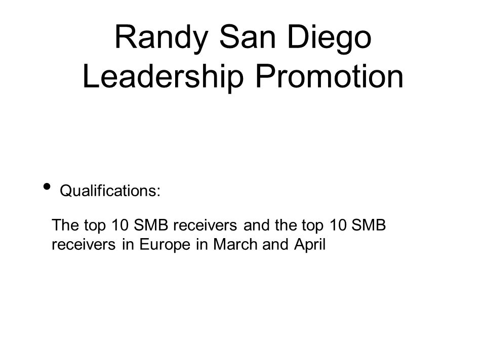 Randy San Diego Leadership Promotion Qualifications: The top 10 SMB receivers and the top 10 SMB receivers in Europe in March and April