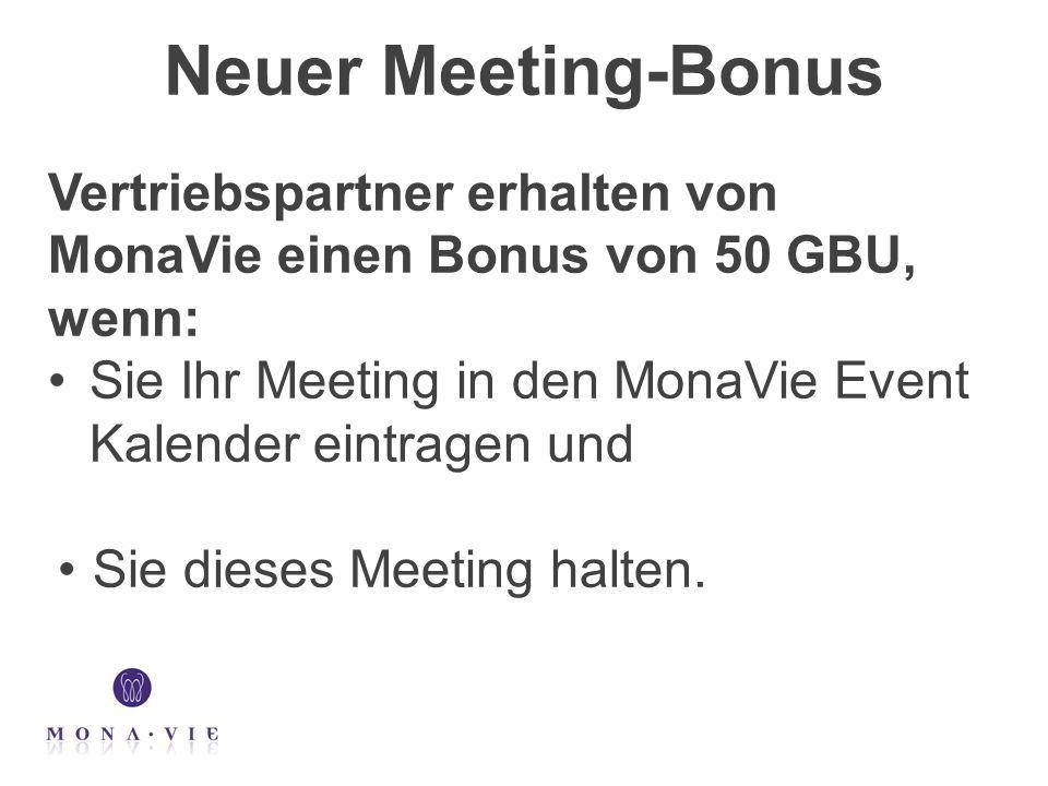 Neuer Meeting-Bonus Vertriebspartner erhalten von MonaVie einen Bonus von 50 GBU, wenn: Sie Ihr Meeting in den MonaVie Event Kalender eintragen und Sie dieses Meeting halten.