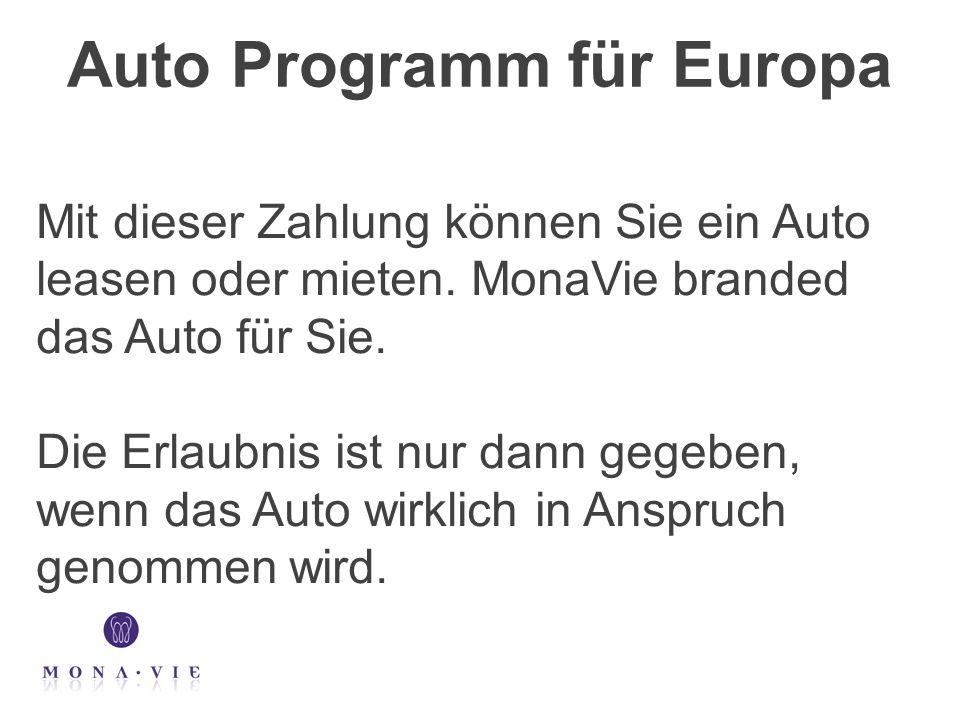 Auto Programm für Europa Mit dieser Zahlung können Sie ein Auto leasen oder mieten. MonaVie branded das Auto für Sie. Die Erlaubnis ist nur dann gegeb