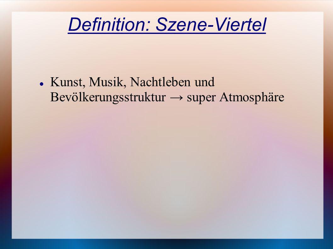 Definition: Szene-Viertel Kunst, Musik, Nachtleben und Bevölkerungsstruktur super Atmosphäre