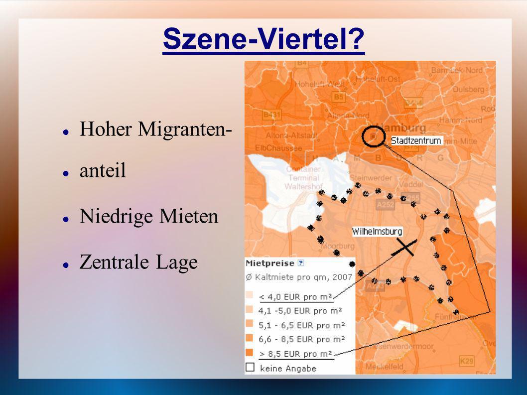 Szene-Viertel? Hoher Migranten- anteil Niedrige Mieten Zentrale Lage