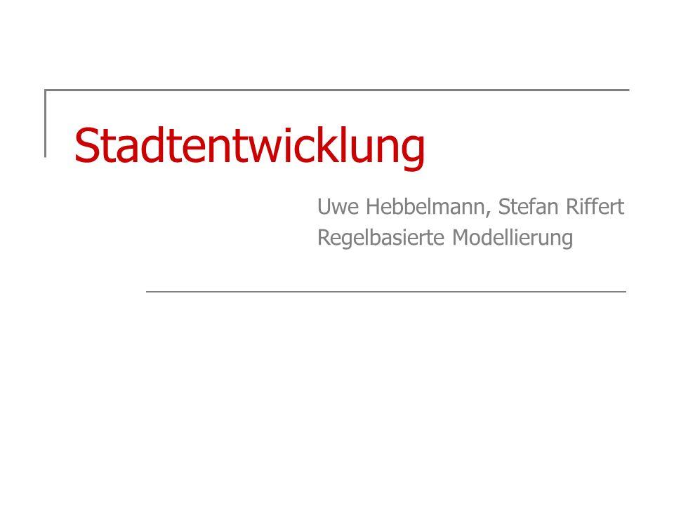 Stadtentwicklung Uwe Hebbelmann, Stefan Riffert Regelbasierte Modellierung