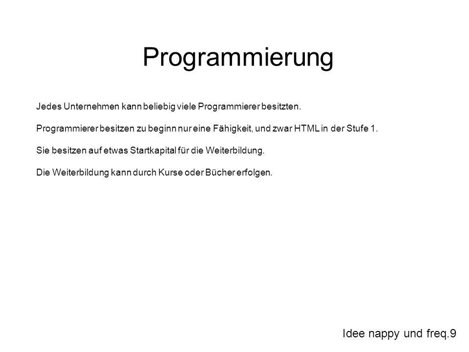 Idee nappy und freq.9 Programmierung Jedes Unternehmen kann beliebig viele Programmierer besitzten. Programmierer besitzen zu beginn nur eine Fähigkei