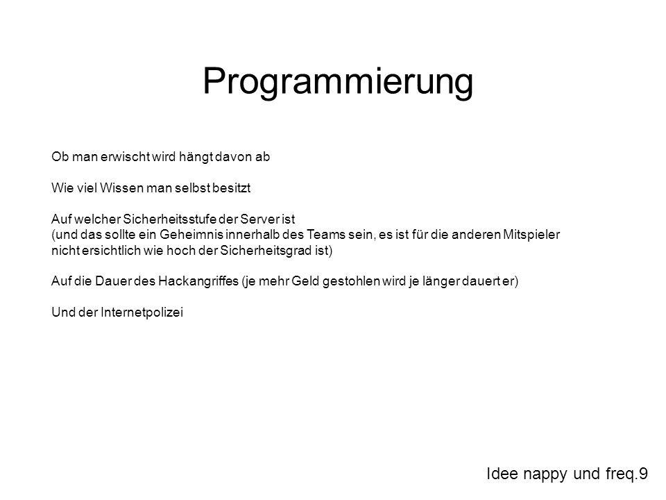 Idee nappy und freq.9 Programmierung Ob man erwischt wird hängt davon ab Wie viel Wissen man selbst besitzt Auf welcher Sicherheitsstufe der Server is