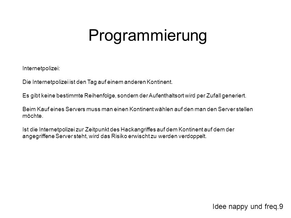 Idee nappy und freq.9 Programmierung Internetpolizei: Die Internetpolizei ist den Tag auf einem anderen Kontinent. Es gibt keine bestimmte Reihenfolge