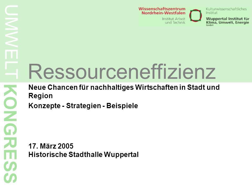 Neue Chancen für nachhaltiges Wirtschaften in Stadt und Region Konzepte - Strategien - Beispiele 17. März 2005 Historische Stadthalle Wuppertal Ressou
